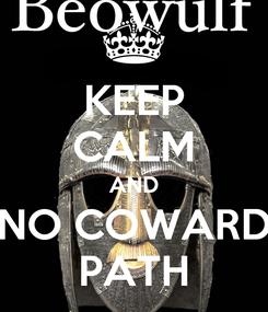 Poster: KEEP CALM AND NO COWARD PATH