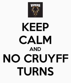 Poster: KEEP CALM AND NO CRUYFF TURNS