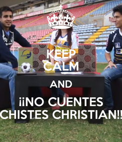 Poster: KEEP CALM AND ¡¡NO CUENTES CHISTES CHRISTIAN!!