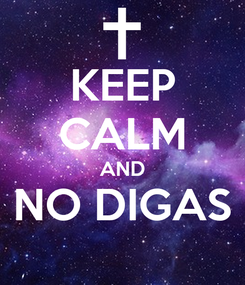 Poster: KEEP CALM AND NO DIGAS