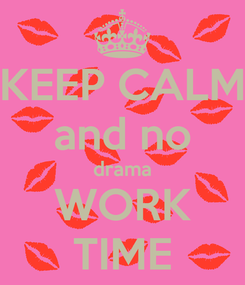 Poster: KEEP CALM and no drama WORK TIME