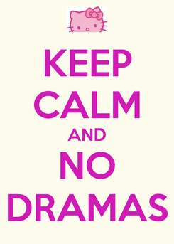 Poster: KEEP CALM AND NO DRAMAS