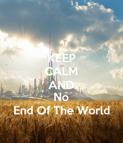 Poster: KEEP CALM AND No End Of The World