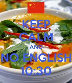 Poster: KEEP CALM AND NO ENGLISH 10:30
