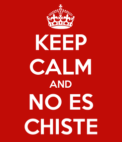 Poster: KEEP CALM AND NO ES CHISTE