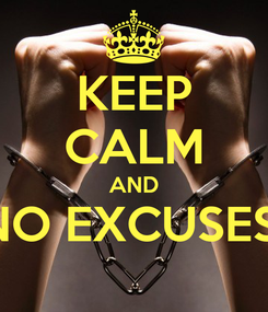 Poster: KEEP CALM AND NO EXCUSES!