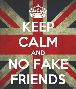 Poster: KEEP CALM AND NO FAKE FRIENDS