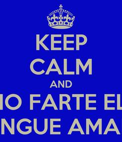 Poster: KEEP CALM AND NO FARTE EL  SANGUE AMARO