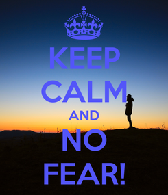 Poster: KEEP CALM AND NO FEAR!