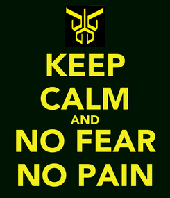 Poster: KEEP CALM AND NO FEAR NO PAIN