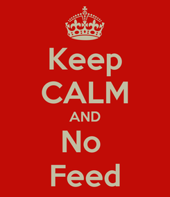 Poster: Keep CALM AND No  Feed