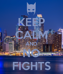 Poster: KEEP CALM AND NO FIGHTS
