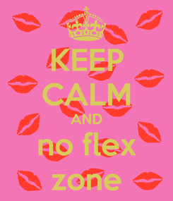 Poster: KEEP CALM AND no flex zone