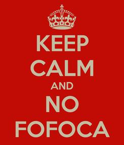 Poster: KEEP CALM AND NO FOFOCA