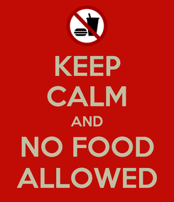Poster: KEEP CALM AND NO FOOD ALLOWED