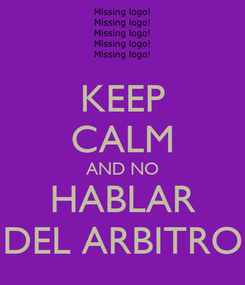 Poster: KEEP CALM AND NO HABLAR DEL ARBITRO