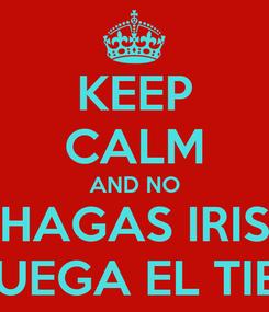 Poster: KEEP CALM AND NO HAGAS IRIS HOY JUEGA EL TIBURÓN