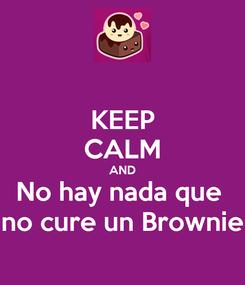 Poster: KEEP CALM AND No hay nada que  no cure un Brownie