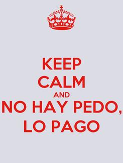 Poster: KEEP CALM AND NO HAY PEDO, LO PAGO