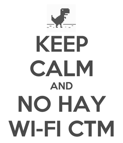 Poster: KEEP CALM AND NO HAY WI-FI CTM