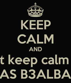 Poster: KEEP CALM AND NO I can't keep calm I'm from  RAS B3ALBAK