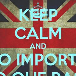 Poster: KEEP CALM AND NO IMPORTA LO QUE PASE