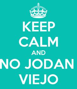 Poster: KEEP CALM AND NO JODAN  VIEJO