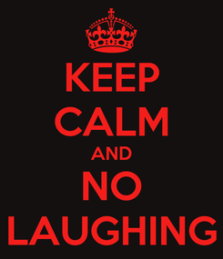 Poster: KEEP CALM AND NO LAUGHING