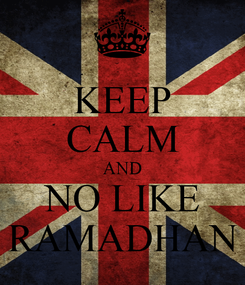 Poster: KEEP CALM AND NO LIKE RAMADHAN