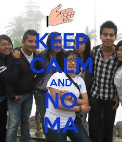 Poster: KEEP CALM AND NO MA