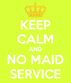 Poster: KEEP CALM AND NO MAID SERVICE