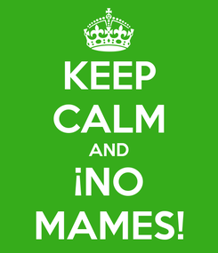 Poster: KEEP CALM AND ¡NO MAMES!