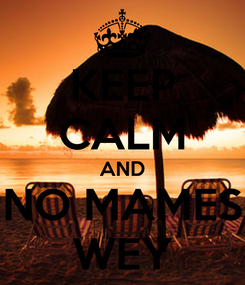 Poster: KEEP CALM AND NO MAMES WEY