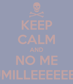 Poster: KEEP CALM AND NO ME HUMILLEEEEEEES