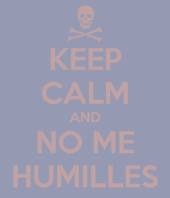 Poster: KEEP CALM AND NO ME HUMILLES