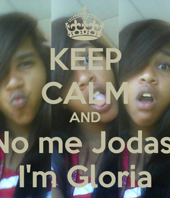 Poster: KEEP CALM AND No me Jodas  I'm Gloria