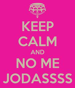 Poster: KEEP CALM AND NO ME JODASSSS