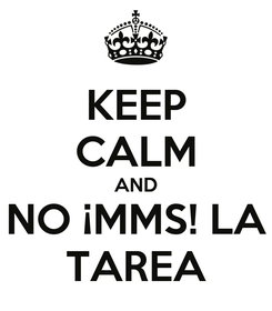 Poster: KEEP CALM AND NO ¡MMS! LA TAREA