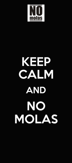 Poster: KEEP CALM AND NO MOLAS