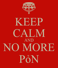 Poster: KEEP CALM AND NO MORE PỏN