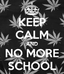 Poster: KEEP CALM AND NO MORE SCHOOL