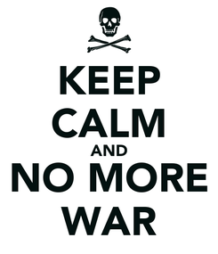 Poster: KEEP CALM AND NO MORE WAR