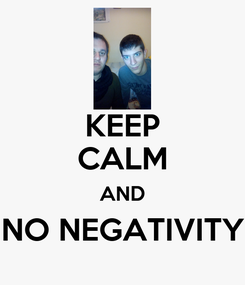 Poster: KEEP CALM AND NO NEGATIVITY