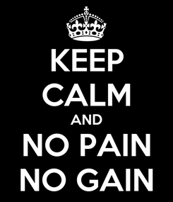 Poster: KEEP CALM AND NO PAIN NO GAIN