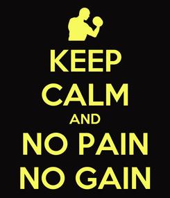Poster: KEEP CALM AND NO PAIN NO GAIN