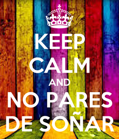 Poster: KEEP CALM AND NO PARES DE SOÑAR