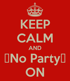 Poster: KEEP CALM AND 👉No Party👈 ON
