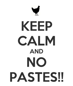 Poster: KEEP CALM AND NO PASTES!!