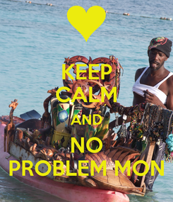 Poster: KEEP CALM AND NO PROBLEM MON