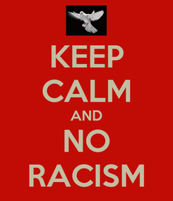 Poster: KEEP CALM AND NO RACISM